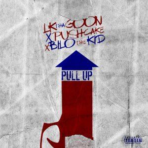 LK Tha Goon – Pull Up (feat. Push Cake & Bilo Da Kid)