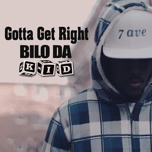 Bilo da Kid – Gotta Get Right