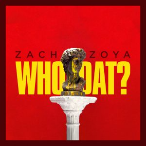 Zach Zoya – Who Dat?