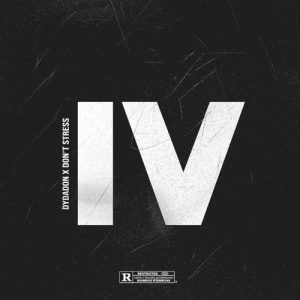 DYDADON X DON'T STRESS – IV