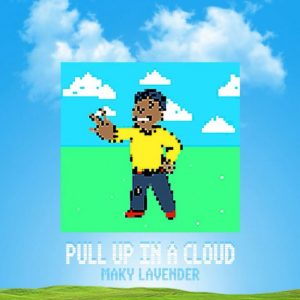 Maky Lavender – Pull Up in a Cloud