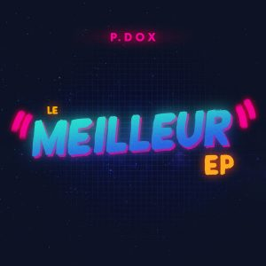 P.Dox – Le meilleur (EP)