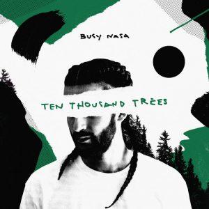 Busy Nasa –  Ten Thousand Trees