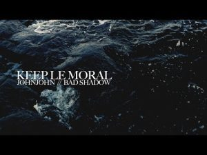 Keep le moral // JohnJohn // Bad Shadow