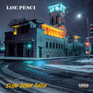 Loe Pesci – Slow Down Papa