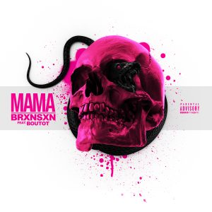 Brxnsxn – Mama ( Feat Boutot )
