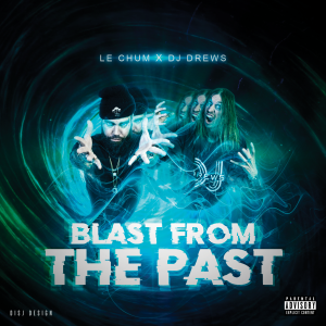 LE CHUM & DJ DREWS – (2020) – BLAST FROM THE PAST