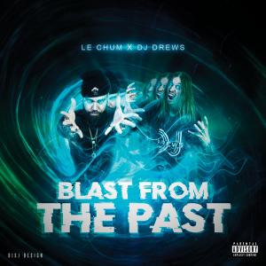 LE CHUM & DJ DREWS – (2020) – BLAST FROM THE PAST